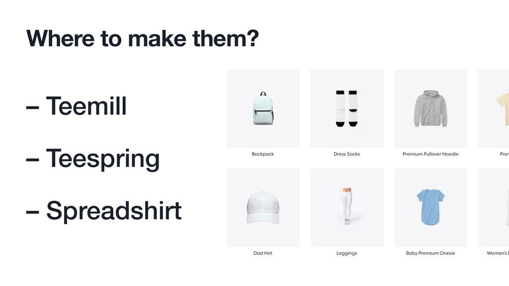 Where to make them? – Teemill – Teespring – Spr...