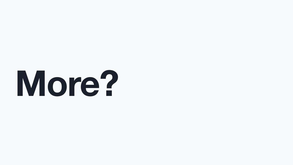 More?
