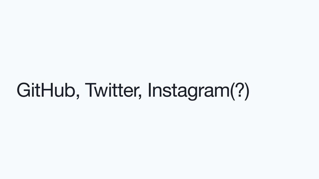 GitHub, Twitter, Instagram(?)