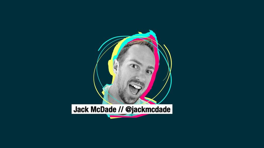 Jack McDade // @jackmcdade
