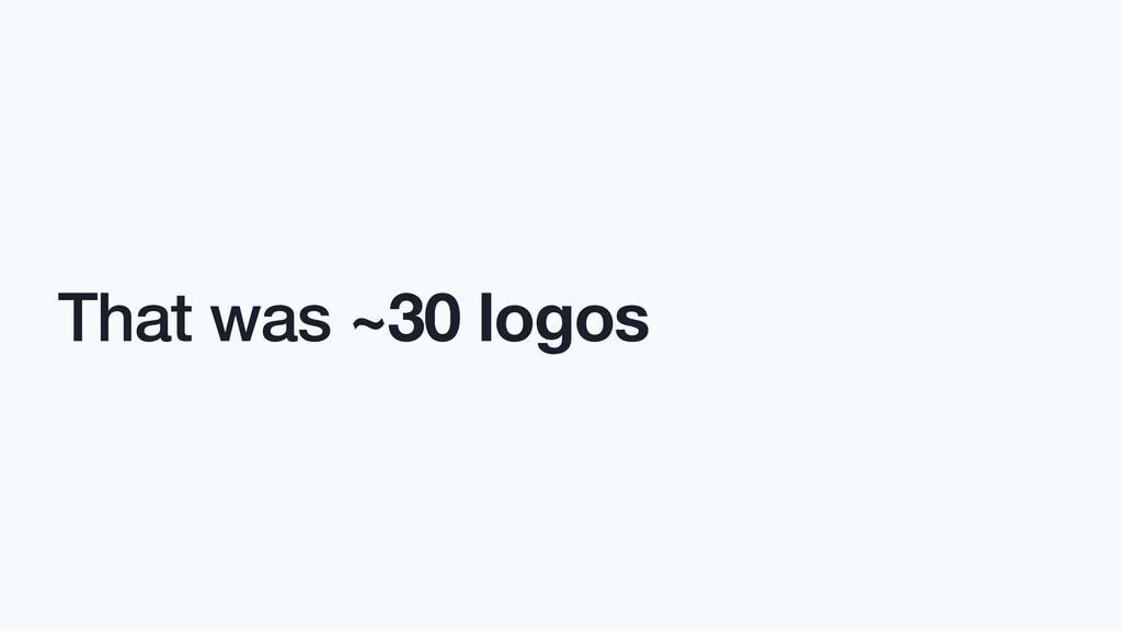 That was ~30 logos