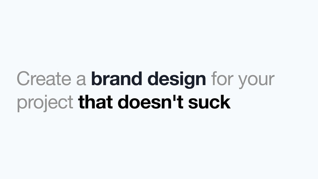 Create a brand design for your project that doe...