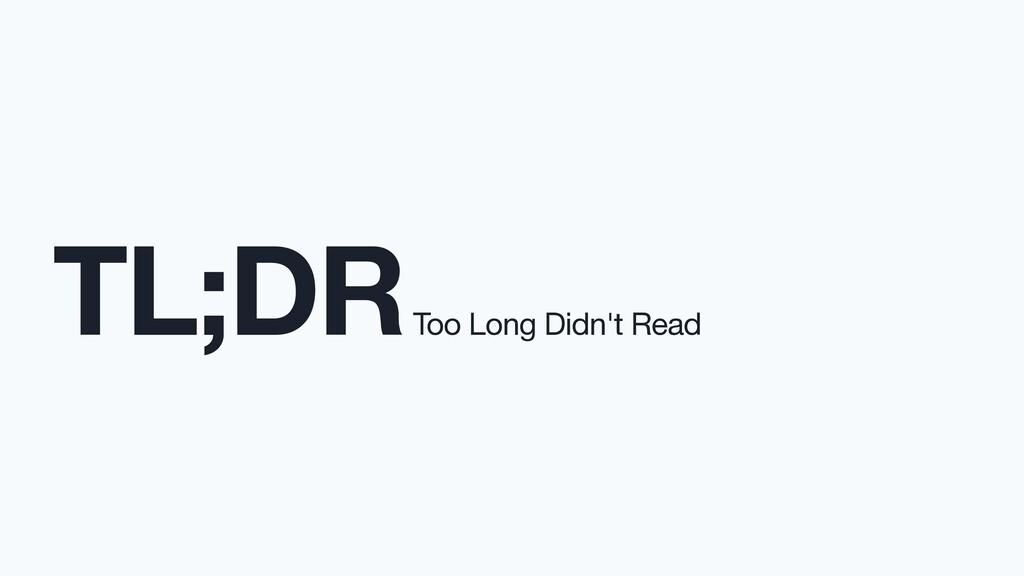 TL;DR Too Long Didn't Read