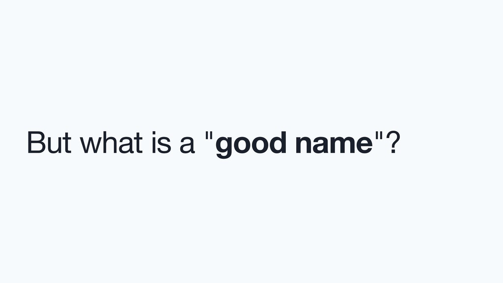 """But what is a """"good name""""?"""