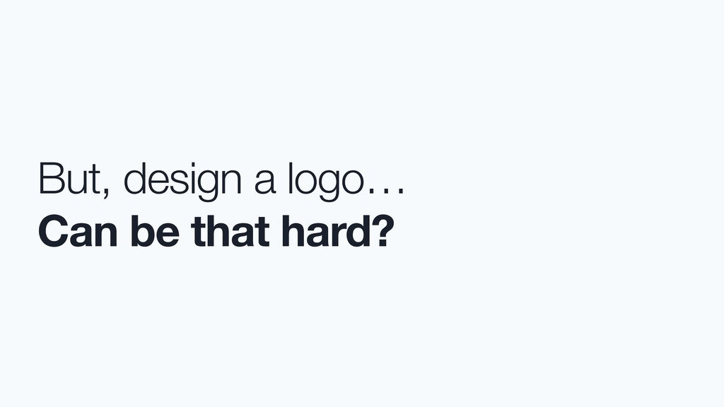 But, design a logo… Can be that hard?