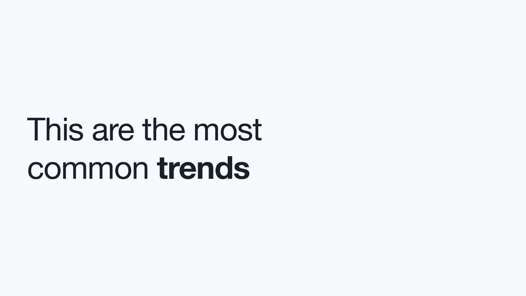This are the most  common trends