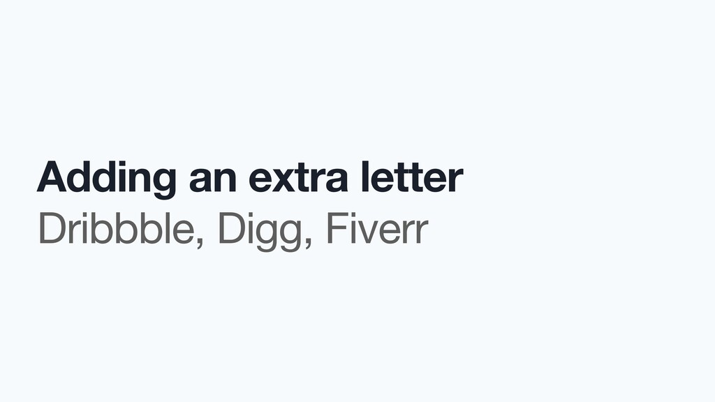 Adding an extra letter Dribbble, Digg, Fiverr