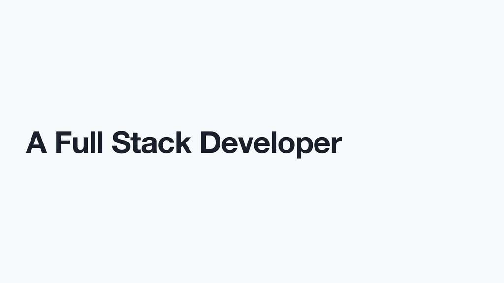 A Full Stack Developer