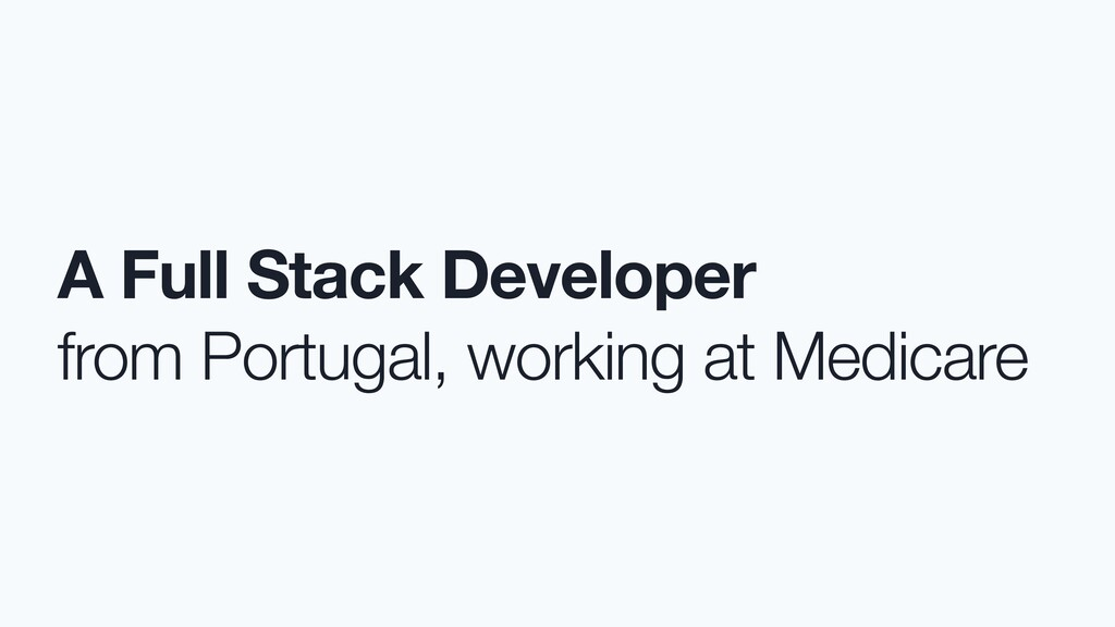 A Full Stack Developer from Portugal, working a...