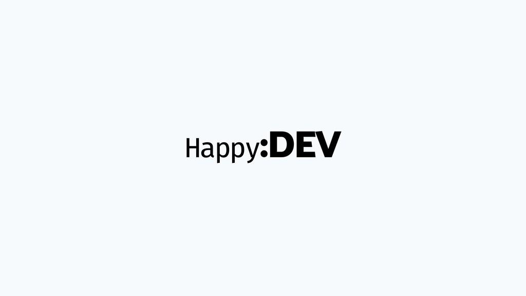 Happy:DEV