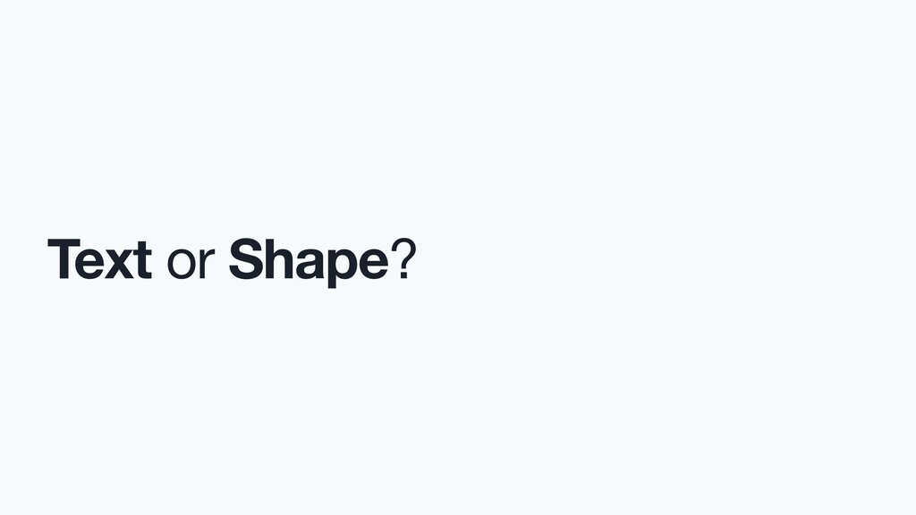 Text or Shape?