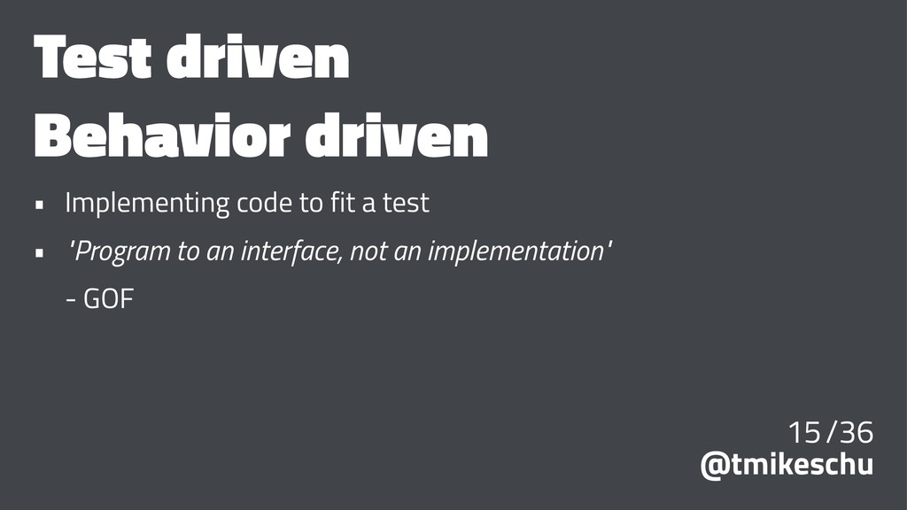 Test driven Behavior driven • Implementing code...