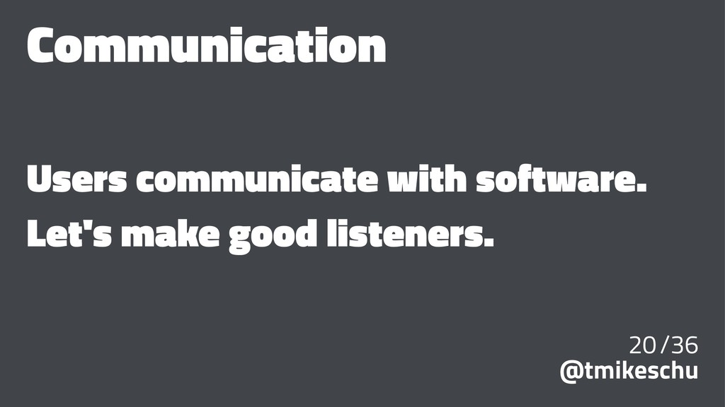 Communication Users communicate with software. ...