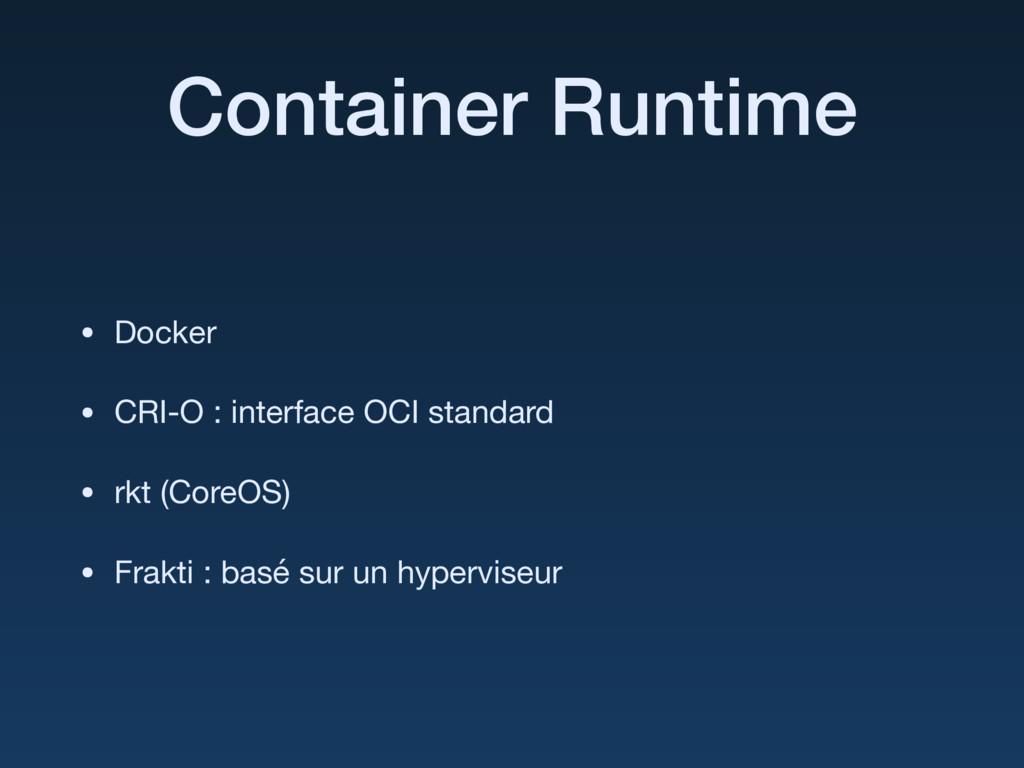 Container Runtime • Docker  • CRI-O : interface...
