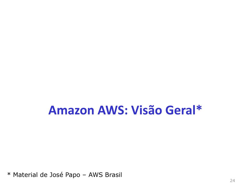 24 Amazon AWS: Visão Geral* * Material de José ...