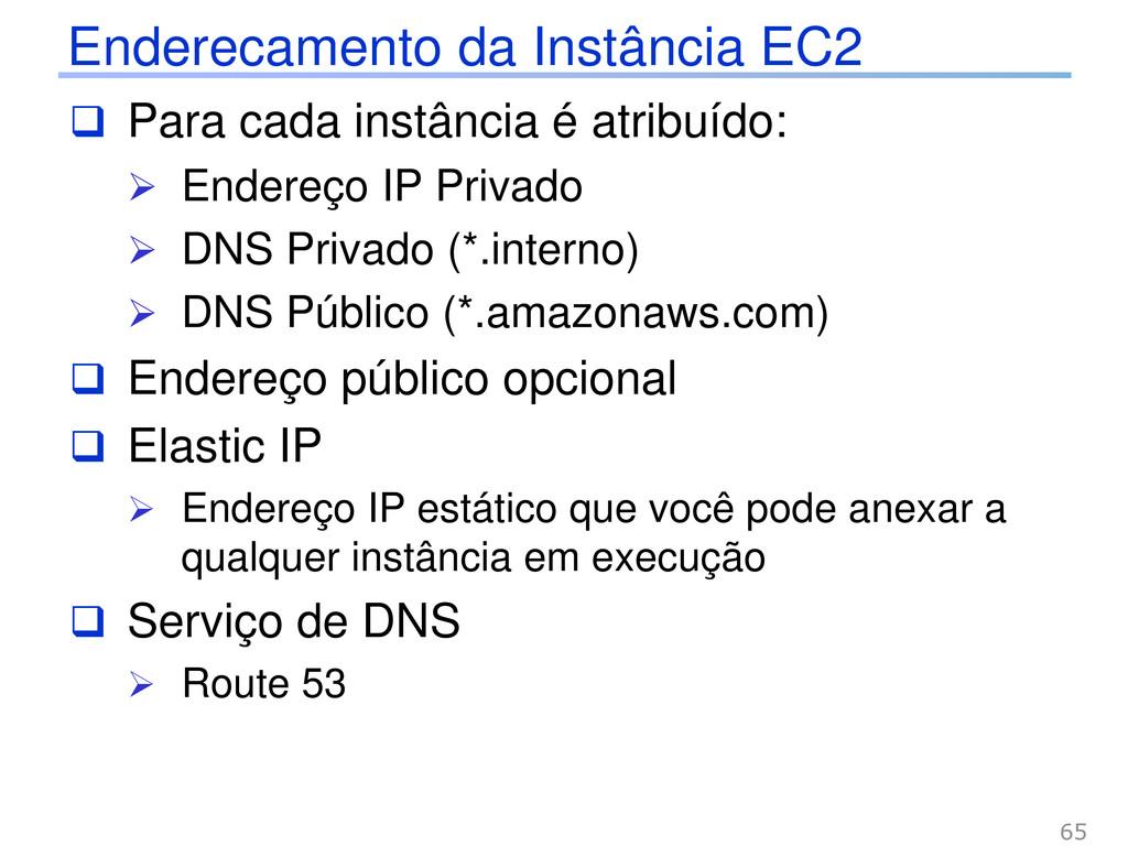 Enderecamento da Instância EC2  Para cada inst...