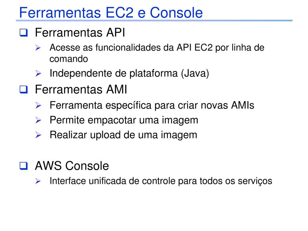 Ferramentas EC2 e Console  Ferramentas API  A...