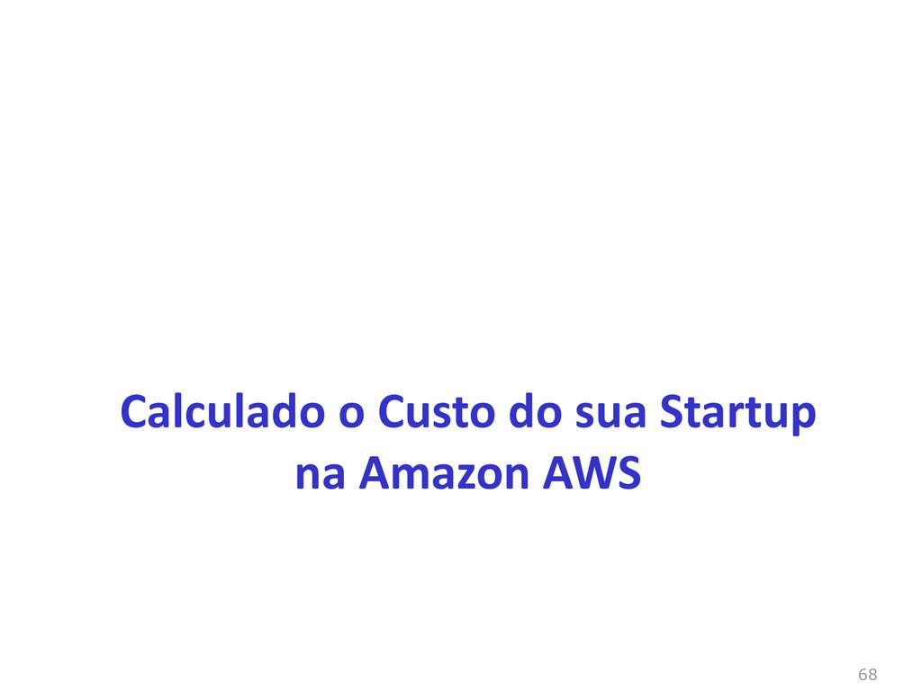 68 Calculado o Custo do sua Startup na Amazon A...