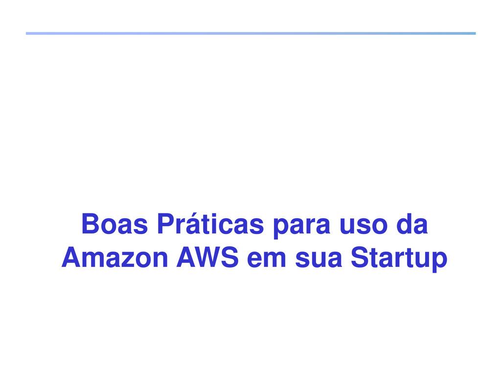 Boas Práticas para uso da Amazon AWS em sua Sta...