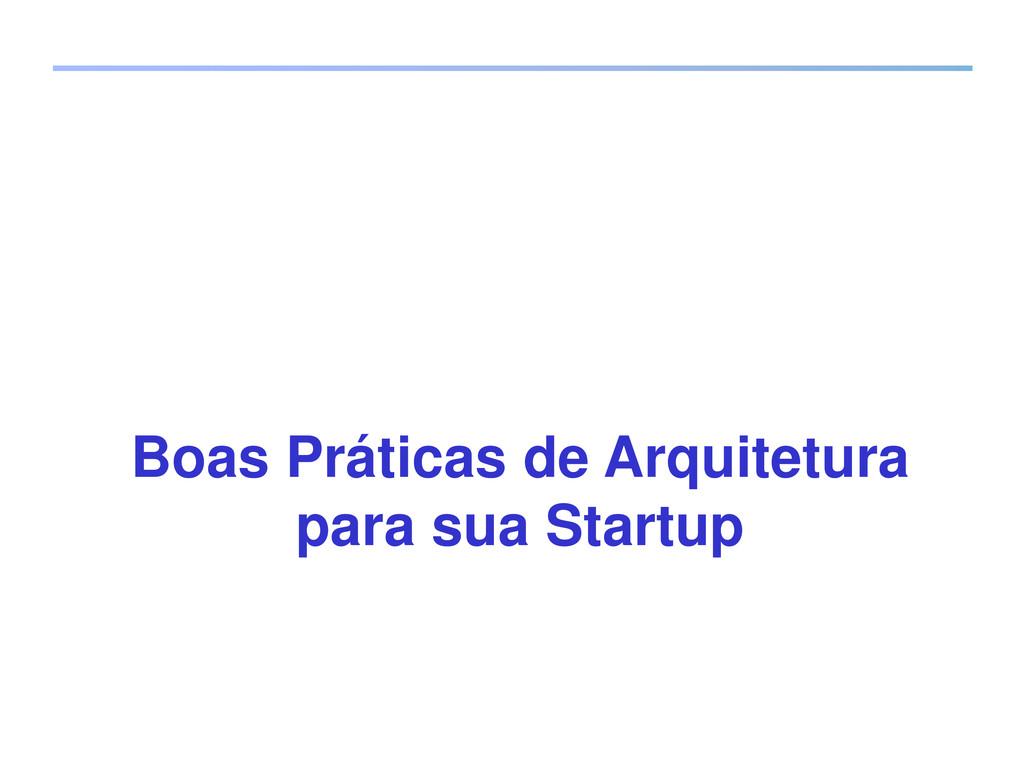 Boas Práticas de Arquitetura para sua Startup