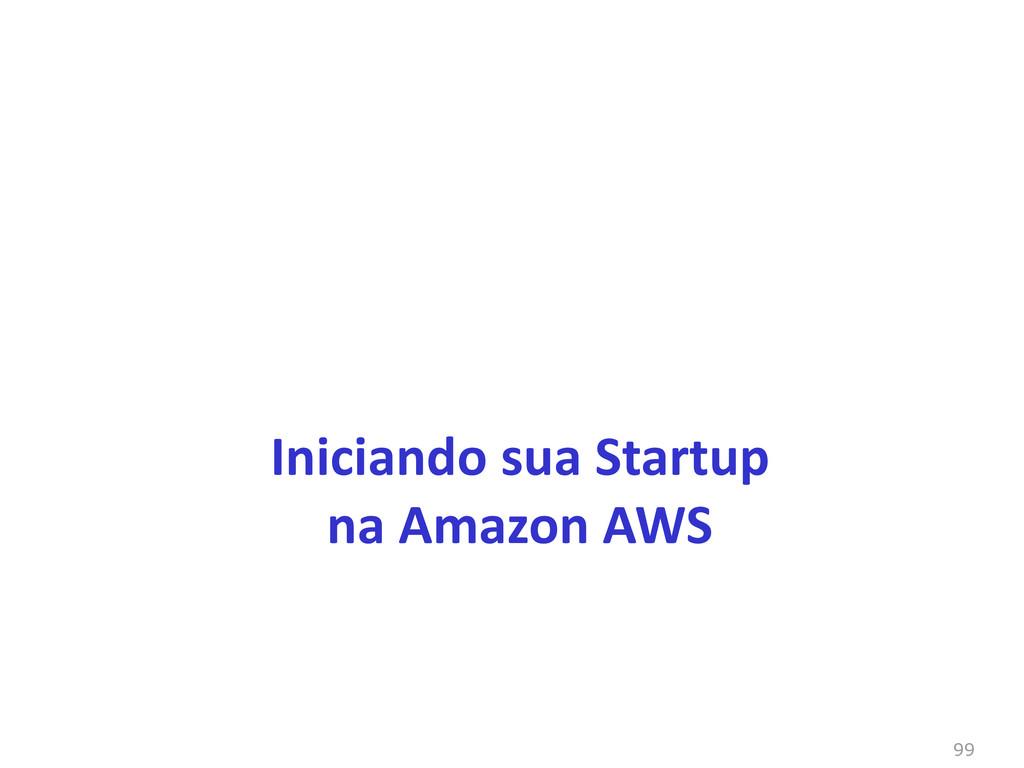 99 Iniciando sua Startup na Amazon AWS