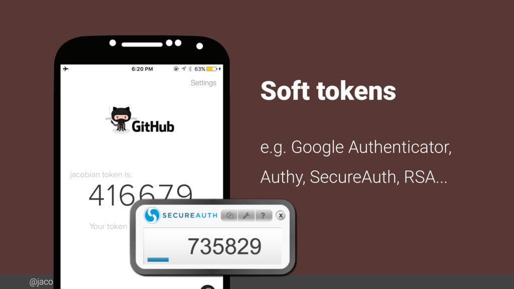 @jacobian Soft tokens e.g. Google Authenticator...