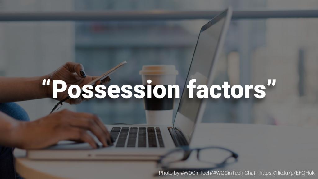 """""""Possession factors"""" Photo by #WOCinTech/#WOCin..."""