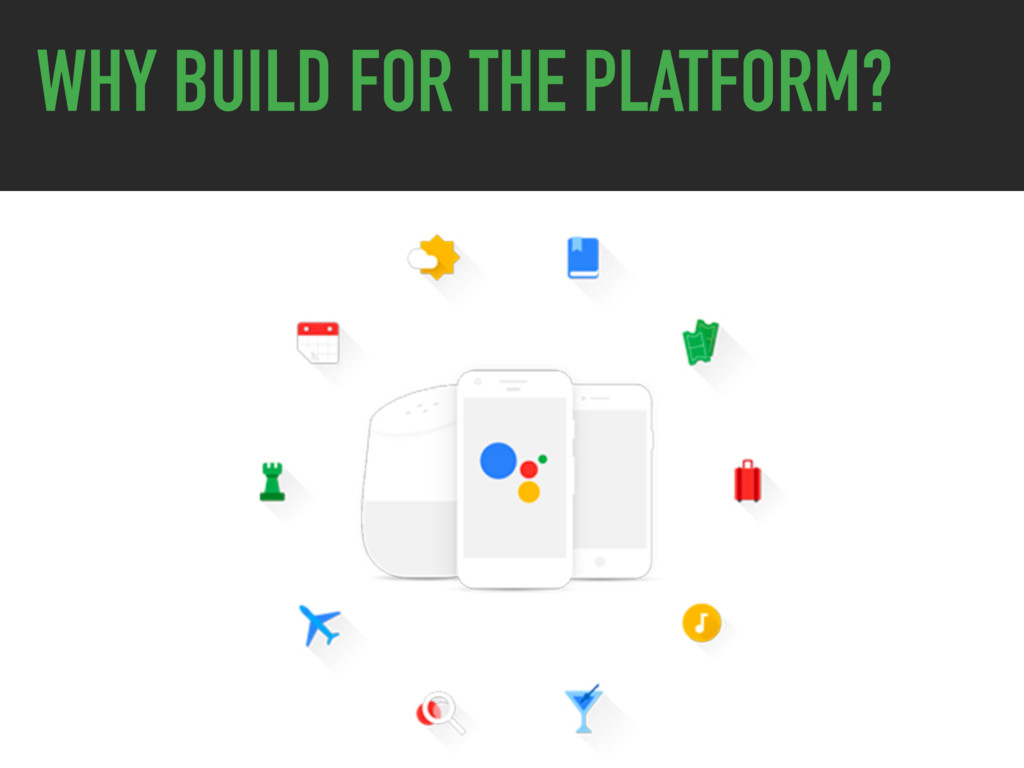 WHY BUILD FOR THE PLATFORM?