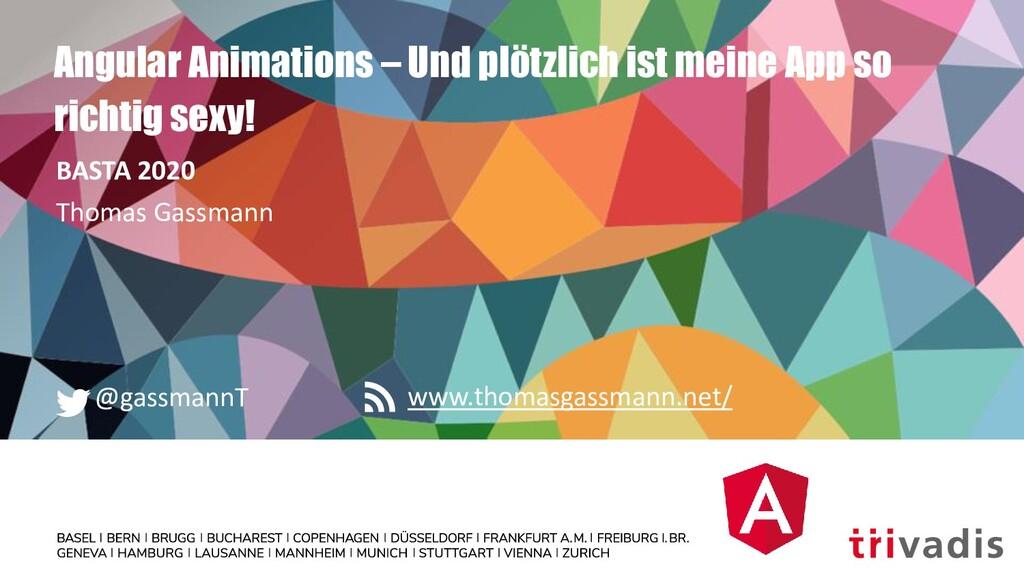 www.thomasgassmann.net/ @gassmannT Angular Anim...