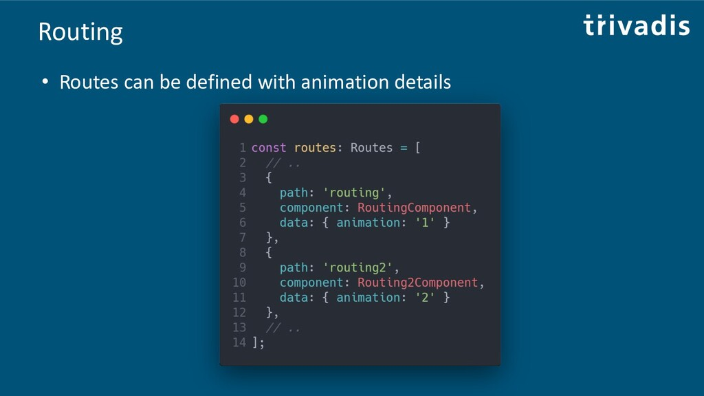 Routing • Routes can be defined with animation ...