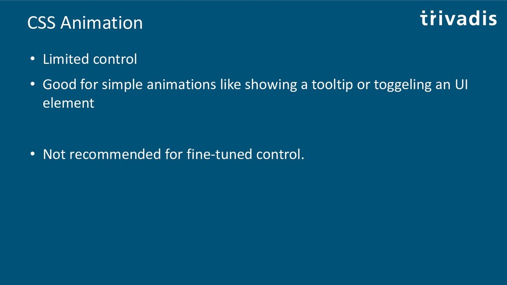 CSS Animation • Limited control • Good for simp...