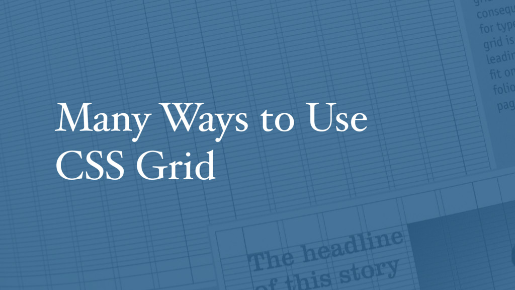 Many Ways to Use  CSS Grid