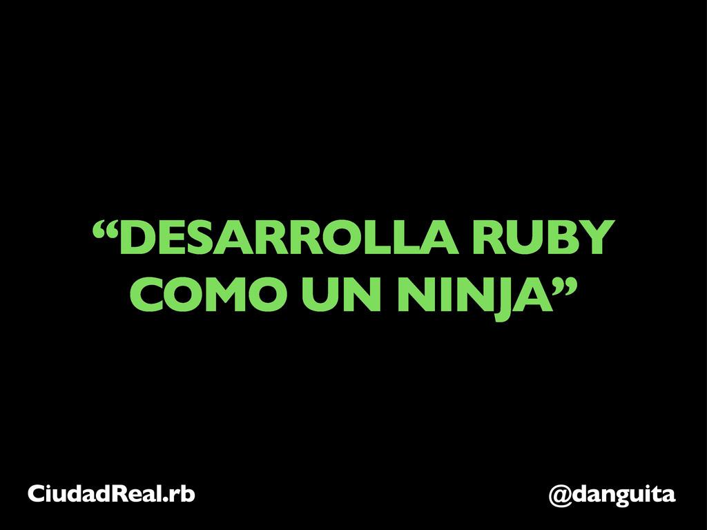 """""""DESARROLLA RUBY COMO UN NINJA"""" @danguita Ciuda..."""