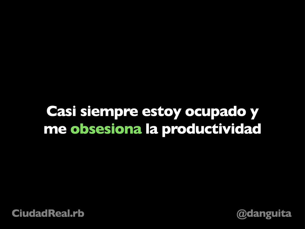 @danguita CiudadReal.rb Casi siempre estoy ocup...