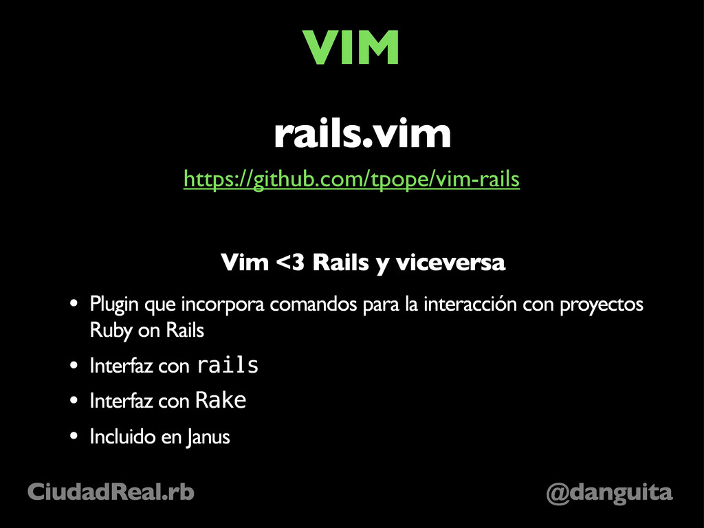 @danguita CiudadReal.rb VIM rails.vim Vim <3 Ra...