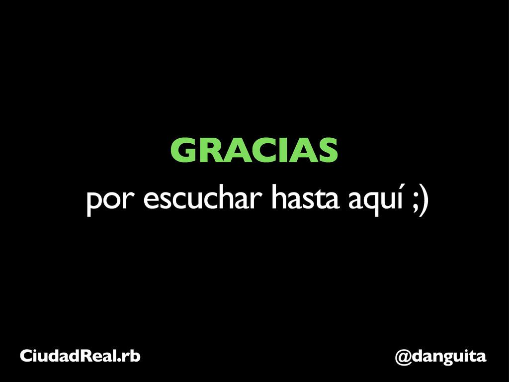 @danguita CiudadReal.rb GRACIAS por escuchar ha...