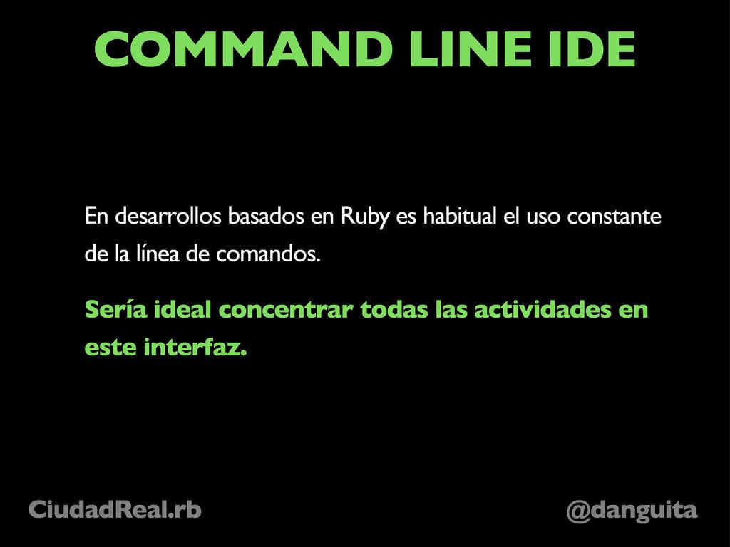 @danguita CiudadReal.rb COMMAND LINE IDE En des...
