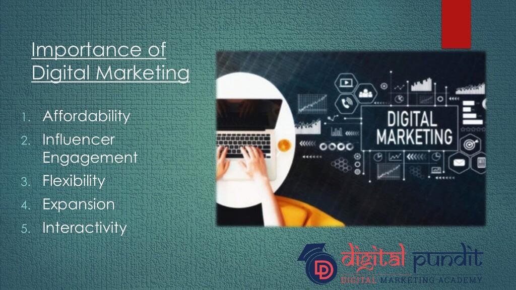 Importance of Digital Marketing 1. Affordabilit...