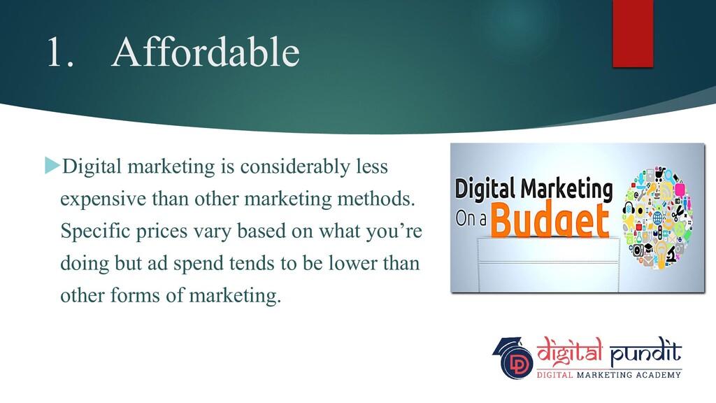 1. Affordable Digital marketing is considerabl...
