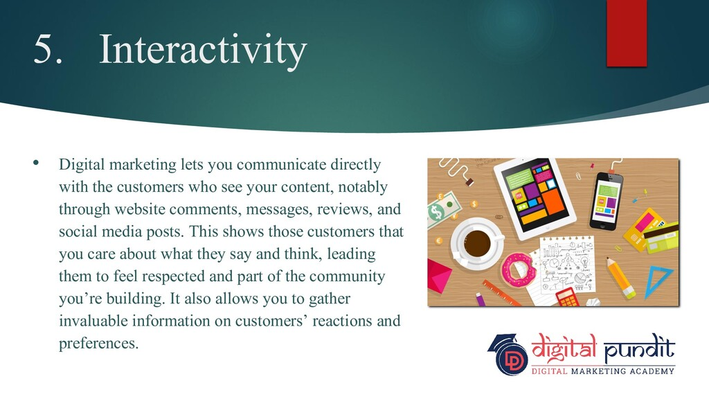5. Interactivity • Digital marketing lets you c...