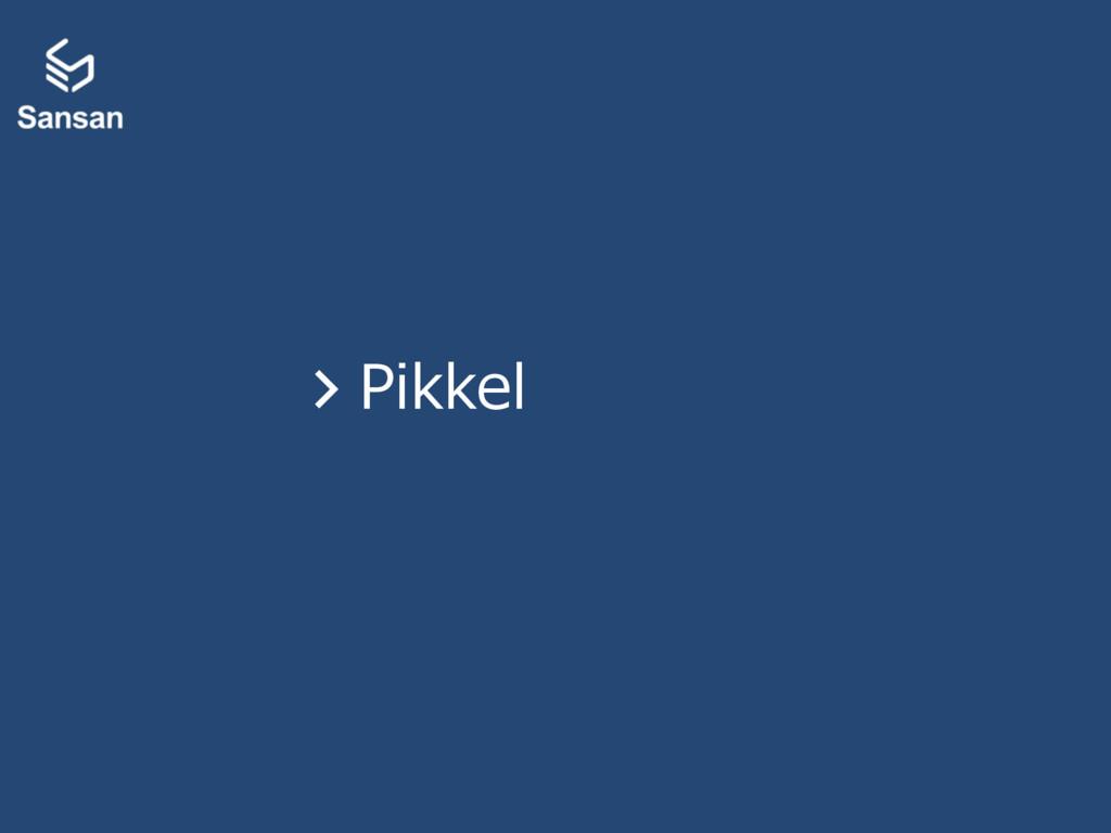 > Pikkel