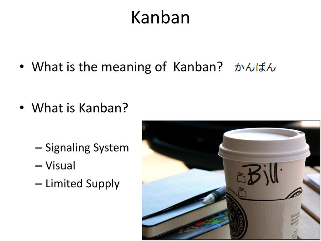 • What is the meaning of Kanban? • What is Kanb...