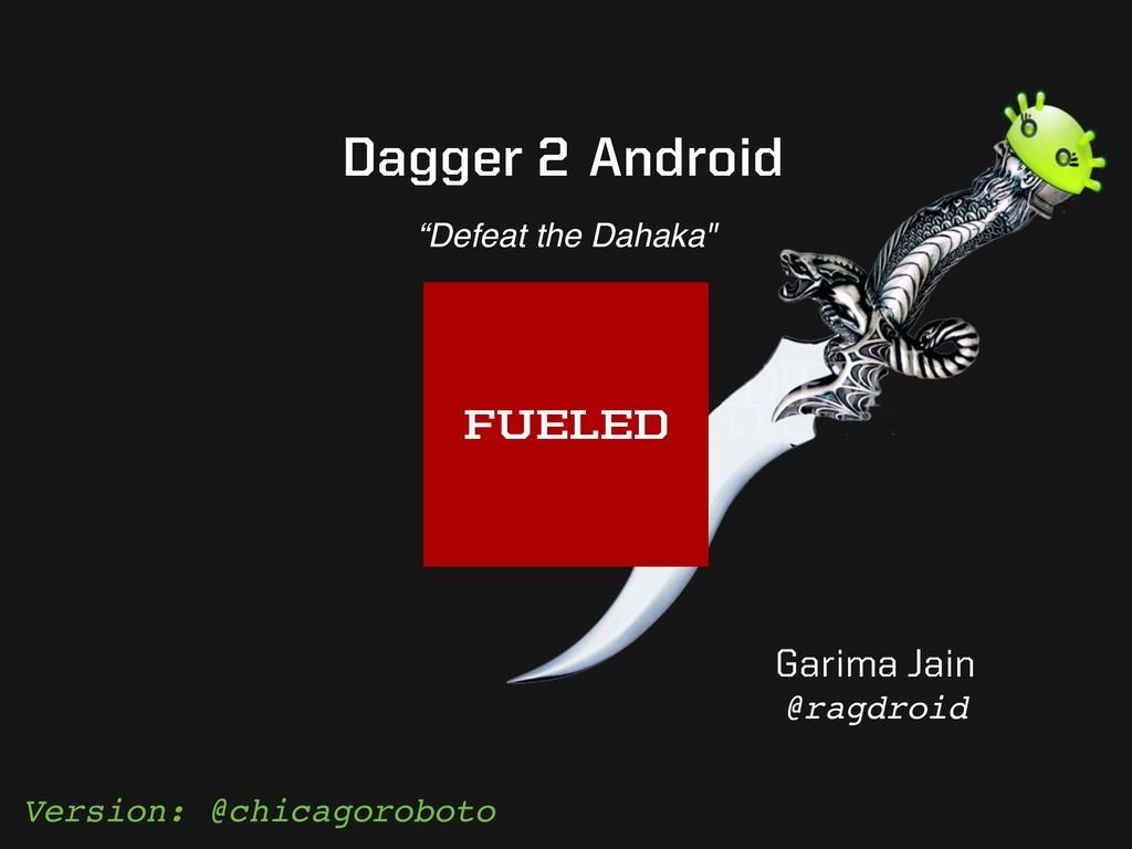 """Garima Jain @ragdroid """"Defeat the Dahaka"""" Dagge..."""