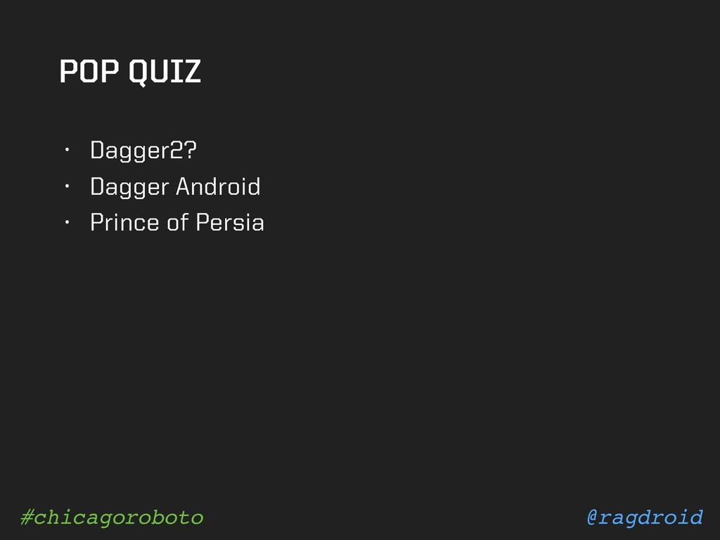 @ragdroid #chicagoroboto POP QUIZ • Dagger2? • ...