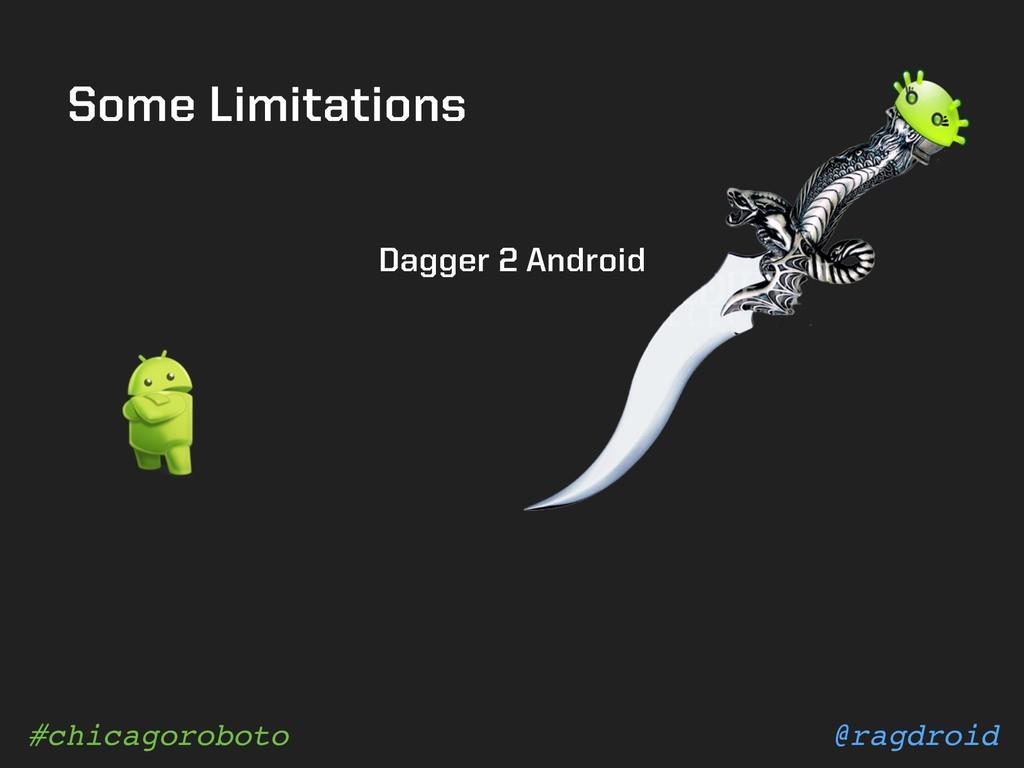 @ragdroid #chicagoroboto Some Limitations Dagge...