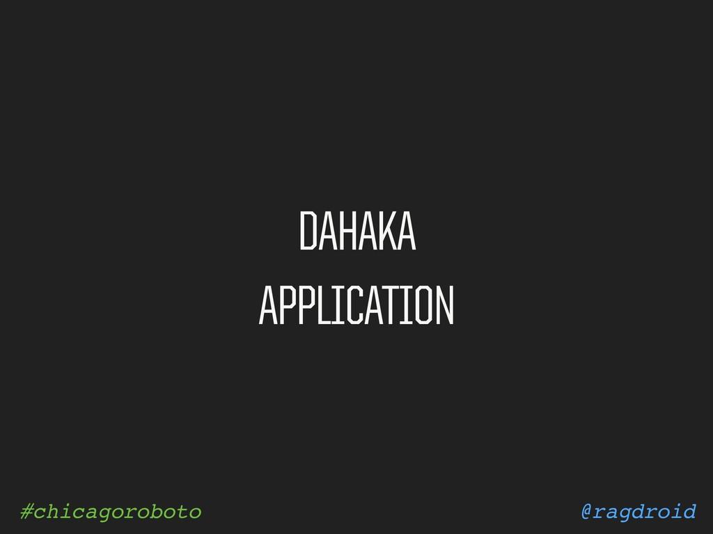 @ragdroid #chicagoroboto DAHAKA APPLICATION