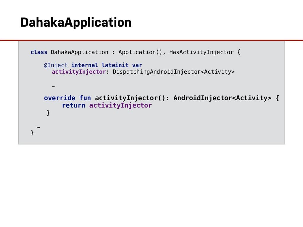 HasActivityInjector class DahakaApplication : A...
