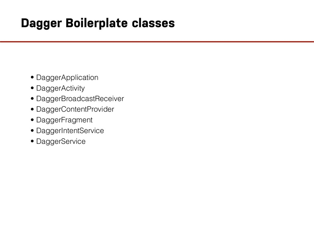 • DaggerApplication • DaggerActivity • DaggerBr...