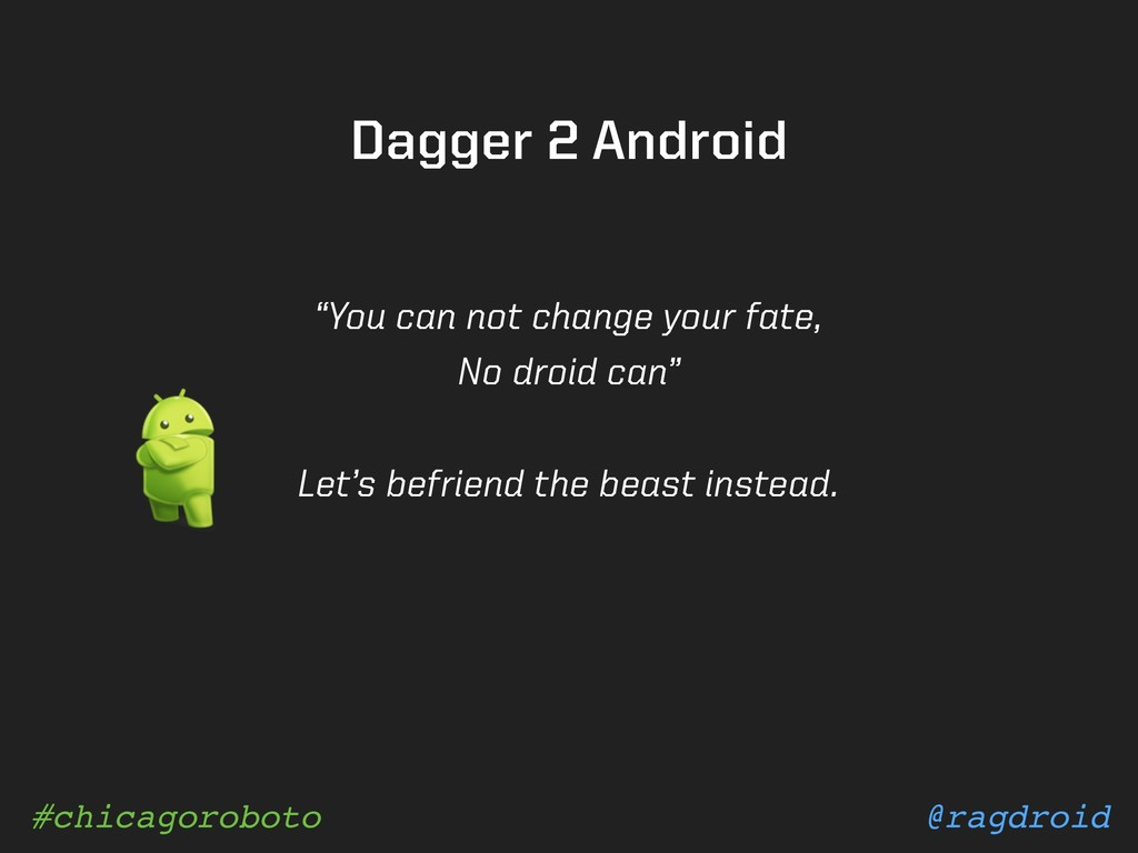 """@ragdroid #chicagoroboto Dagger 2 Android """"You ..."""