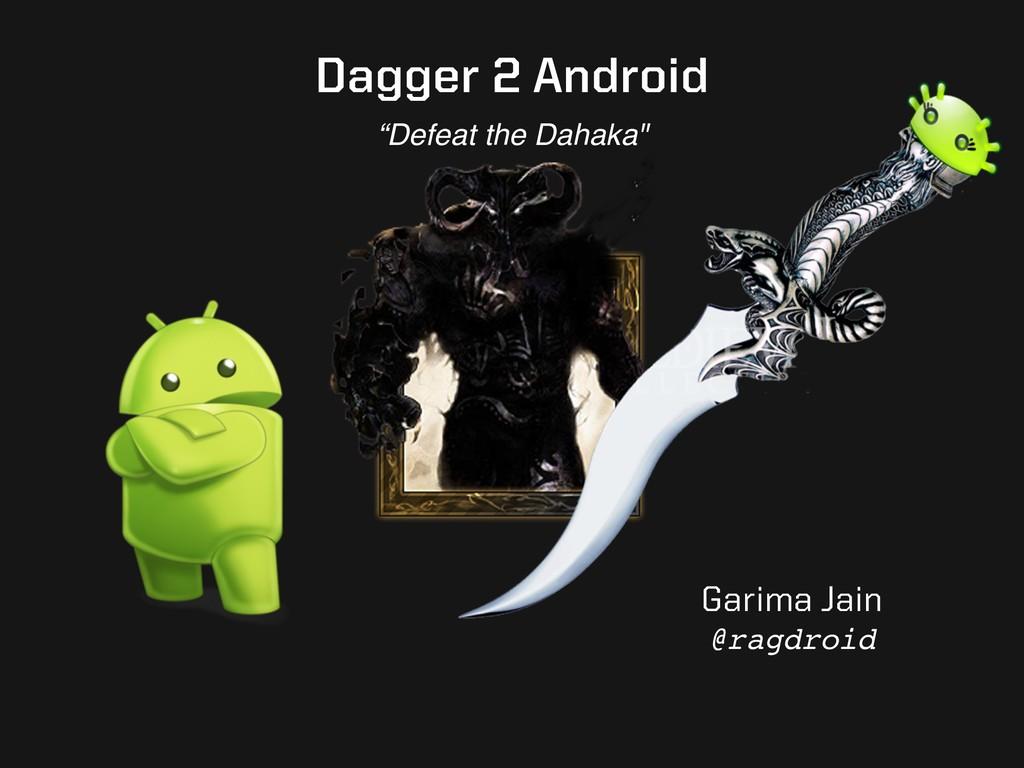 "Dagger 2 Android ""Defeat the Dahaka"" Garima Jai..."